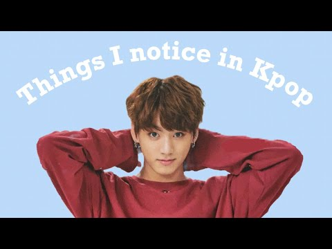 things i notice in kpop opinions