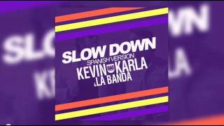 Slow Down (spanish version)   Kevin Karla & La Banda (Letra)