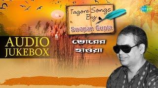 Bhorer Haowa Tagore Songs By Swapan Gupta   Audio Jukebox