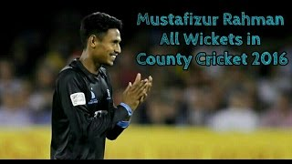 Mustafizur Rahman's all Wickets in Natwest-T20 Blast (County Cricket) 2016