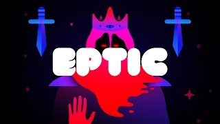 Eptic - What Have You Done