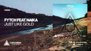 Fytch - Just Like Gold (feat. Naika)