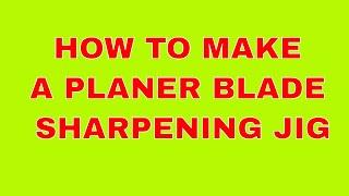 PLANER BLADE SHARPENING JIG DIY