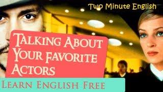 Talking About Your Favorite Actors - Learn English Through Conversations