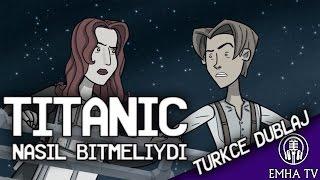 Titanic Nasıl Bitmeliydi ? (Türkçe Dublaj)