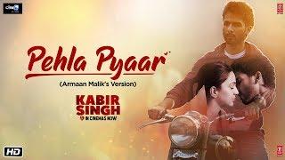 Pehla Pyaar Video Song   Kabir Singh   Shahid Kapoor, Kiara Advani   Armaan Malik   Vishal Mishra