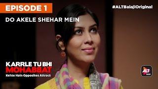 KARRLE TU BHI MOHABBAT | E01 Do Akele Shehar Mein | All episodes now streaming on ALTBalaji