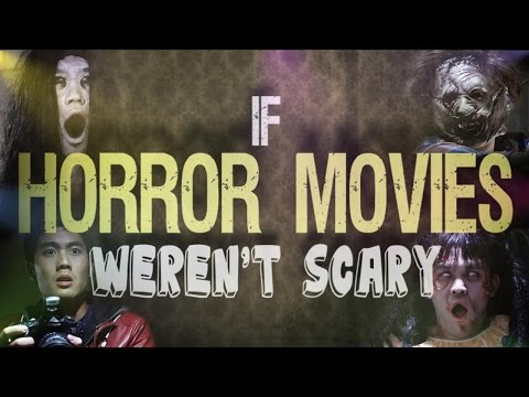 If Horror Movies Weren t Scary