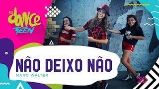 Não Deixo Não - Mano Walter   FitDance Teen (Coreografía) Dance Video