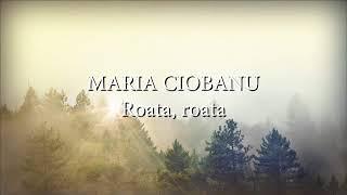 Maria Ciobanu - Roata, roata (versuri, lyrics, karaoke)