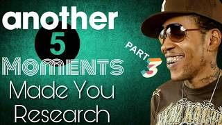 ANOTHER 5 Moments Vybz Kartel Made You Research