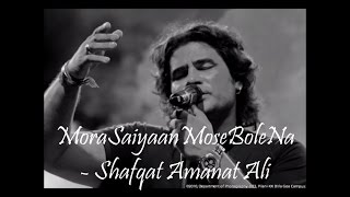 Mora Saiyaan Mose Bole Na   Khamaj   (Lyrics) - Shafqat Amanat Ali