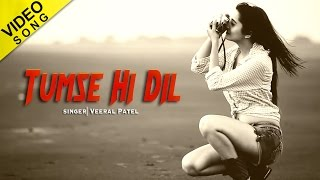 Tumse Hi Dil | Veeral Patel | Official Video Song | Yellow Music