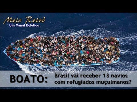Boato: Brasil vai receber 13 navios com refugiados muçulmanos?
