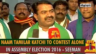Naam Tamilar Katchi To Contest Alone in Assembly Election 2016 : Seeman