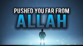 WHAT PUSHED YOU AWAY FROM ME? (ALLAH ASKS A QUESTION)