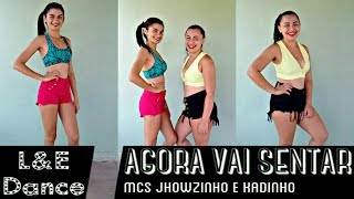 AGORA VAI SENTAR - MCs Jhowzinho e Kadinho - L&E Dance (COREOGRAFIA)