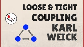 Karl Weick Loosely Coupled Systems: Loose and Tight Coupling