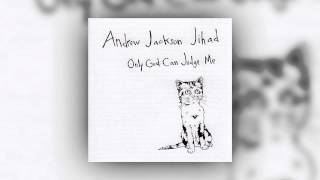 AJJ (Andrew Jackson Jihad) - Only God Can Judge Me