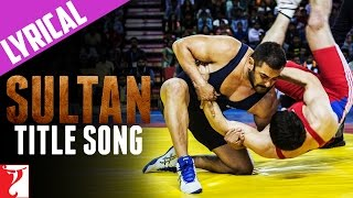 Lyrical: Sultan Title Song with Lyrics | Sultan | Salman Khan | Anushka Sharma | Irshad Kamil