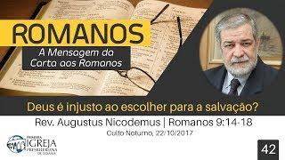 Deus é injusto ao escolher para a salvação?   Augustus Nicodemus