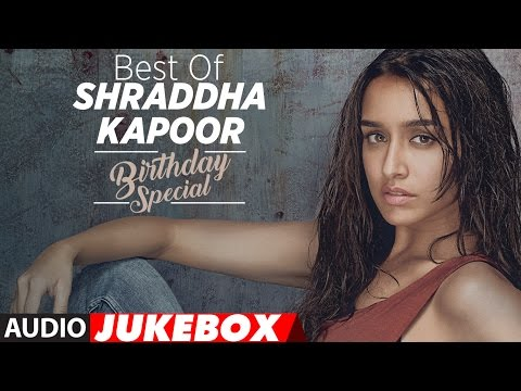 Xxx Mp4 The Best Of Shraddha Kapoor Songs Birthday Special Audio Jukebox T Series 3gp Sex