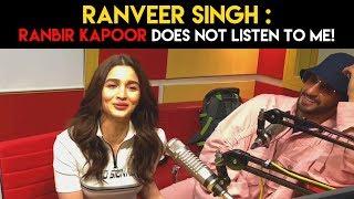 Ranveer : 'Ranbir Kapoor DOES NOT LISTEN to me!' #GullyBoy