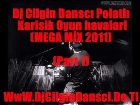 Dj Cilgin Dansci Vs Polatli Karisik Oyun Havaları MEGA MIX 2011 PART 1