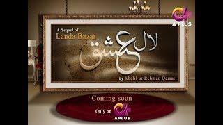 Laal Ishq - A sequel of Landa Bazaar - Coming soon on APlus