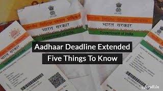 Aadhaar Deadline Extended: 5 Things To Know