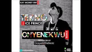 TEKNO ONYENEKWU REMIX ft ICE PRINCE
