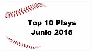 Top 10 De Las Mejores Jugadas En Grandes Ligas - Junio 2015