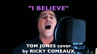 """""""I Believe"""" - Tom Jones cover by Ricky Comeaux"""
