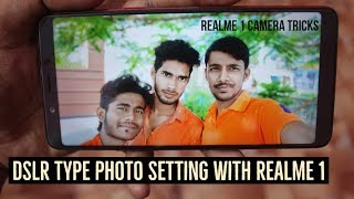 DSLR Type Photo Setting in Realme 1 | Realme 1 Camera Tricks for DSLR type  photos