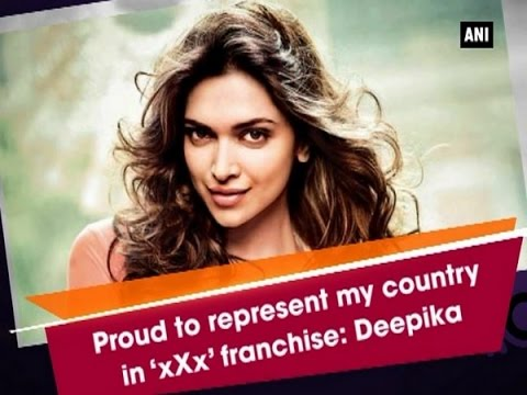 Xxx Mp4 Proud To Represent My Country In 39 XXx 39 Franchise Deepika ANI News 3gp Sex