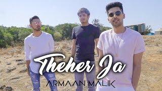 Theher Ja (Music Video) | Armaan Malik | Abhishek Arora, Abhiruchi Chand