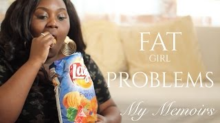 FAT GIRL PROBLEMS! Memoirs of a BIG Girl