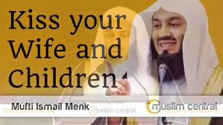 Kiss your Wife and Children - Mufti Menk