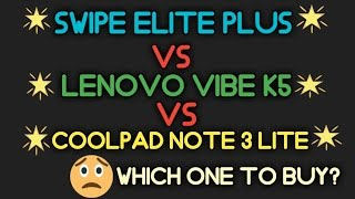Swipe Elite Plus VS Lenovo Vibe K5 VS Coolpad Note 3 Lite - Which One To Buy? Sunday Series # 2