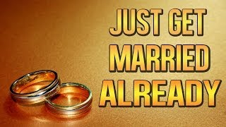 Just Get Married Already ᴴᴰ - Very Funny Reminder