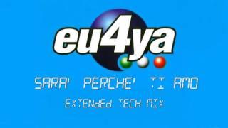 Eu4ya - Sara' Perche' Ti Amo (Extended Tech Mix)