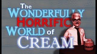 The Wonderfully Horrific World of Cream