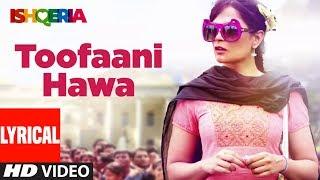 Lyrical Video: TOOFAANI HAWA | Ishqeria | Richa Chadha | Neil Nitin Mukesh | PAPON
