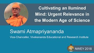 Swami Atmapriyananda   Cultivating an Illumined  Mind: Urgent Relevance in the Modern Age of Science