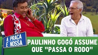 Paulinho Gogó assume que passa o rodo geral | A Praça É Nossa (07/04/17)