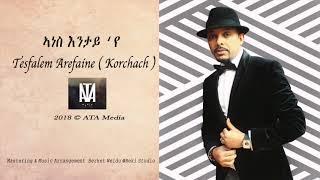 Tesfalem Arefaine Korchach -  ኣነስ እንታይ 'የ - New Eritrean music 2018