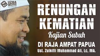 RENUNGAN KEMATIAN | Kajian Subuh di Raja Ampat Papua | Ust. Zulkifli M. Ali, Lc, MA.
