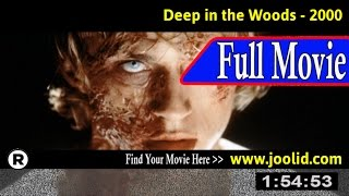 Watch: Deep in the Woods (2000) Full Movie Online