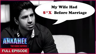 Sex Before Marriage - Ankahee The Voice Within | Full Episode Ep #7
