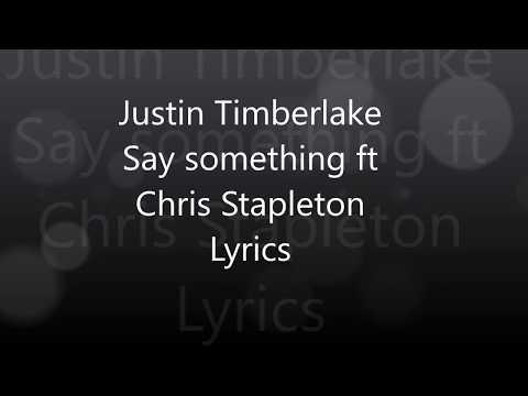 Justin Timberlake Say Something Lyrics ft Chris Stapleton
